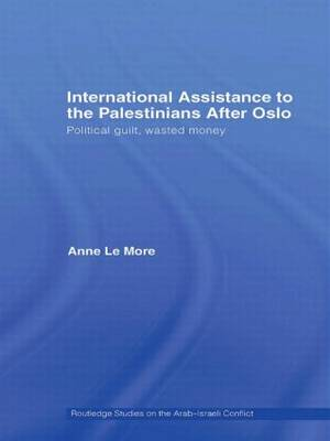 International Assistance to the Palestinians after Oslo: Political guilt, wasted money (Hardback)
