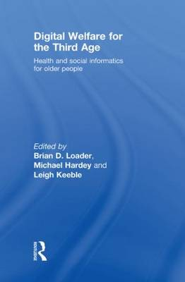 Digital Welfare for the Third Age: Health and social care informatics for older people (Hardback)