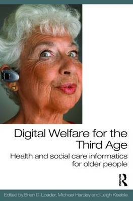 Digital Welfare for the Third Age: Health and social care informatics for older people (Paperback)
