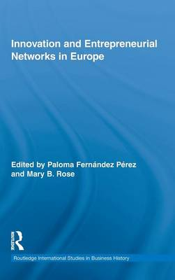 Innovation and Entrepreneurial Networks in Europe - Routledge International Studies in Business History (Hardback)