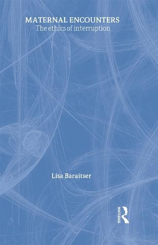 Maternal Encounters: The Ethics of Interruption - Women and Psychology (Hardback)