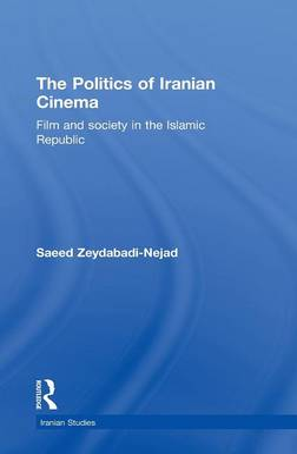 The Politics of Iranian Cinema: Film and Society in the Islamic Republic - Iranian Studies (Hardback)