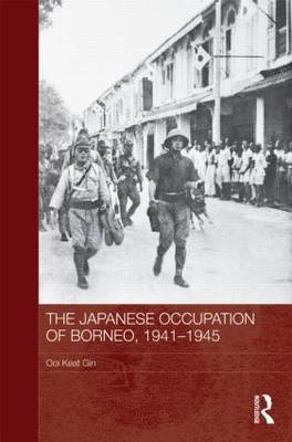 The Japanese Occupation of Borneo, 1941-45 - Routledge Studies in the Modern History of Asia (Hardback)