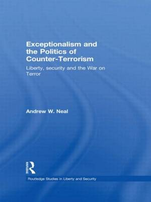 Exceptionalism and the Politics of Counter-Terrorism: Liberty, Security and the War on Terror (Hardback)