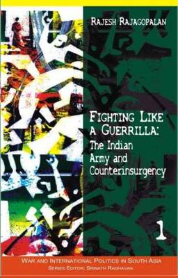 Fighting Like a Guerrilla: The Indian Army and Counterinsurgency - War and International Politics in South Asia (Hardback)