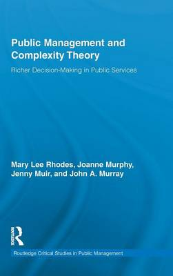 Public Management and Complexity Theory: Richer Decision-Making in Public Services - Routledge Critical Studies in Public Management (Hardback)