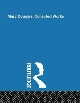 Mary Douglas: Collected Works - Routledge Library Editions (Hardback)