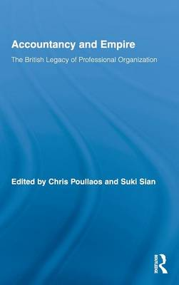 Accountancy and Empire: The British Legacy of Professional Organization - Routledge New Works in Accounting History (Hardback)