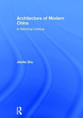 Architecture of Modern China: A Historical Critique (Paperback)