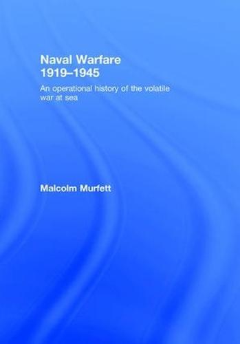 Naval Warfare 1919-45: An Operational History of the Volatile War at Sea (Hardback)