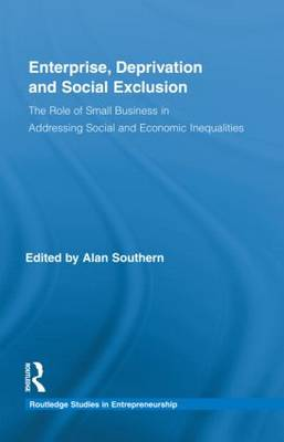 Enterprise, Deprivation and Social Exclusion: The Role of Small Business in Addressing Social and Economic Inequalities - Routledge Studies in Entrepreneurship (Hardback)