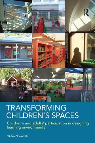 Transforming Children's Spaces: Children's and Adults' Participation in Designing Learning Environments (Paperback)