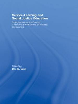 Service-Learning and Social Justice Education: Strengthening Justice-Oriented Community Based Models of Teaching and Learning (Hardback)