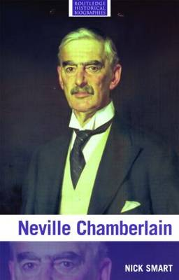 Neville Chamberlain - Routledge Historical Biographies (Paperback)