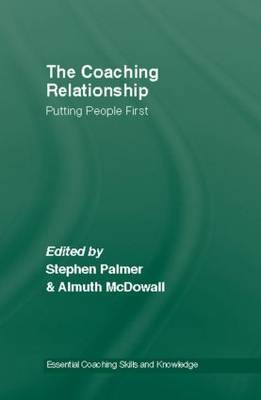 The Coaching Relationship: Putting People First - Essential Coaching Skills and Knowledge (Hardback)