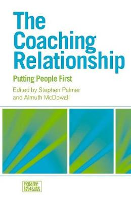 The Coaching Relationship: Putting People First - Essential Coaching Skills and Knowledge (Paperback)