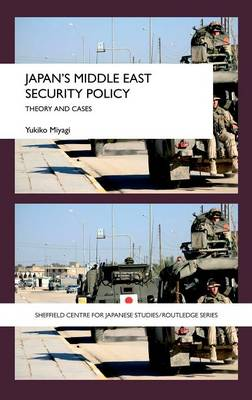 Japan's Middle East Security Policy: Theory and Cases - The University of Sheffield/Routledge Japanese Studies Series (Hardback)