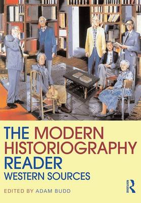 The Modern Historiography Reader: Western Sources - Routledge Readers in History (Paperback)