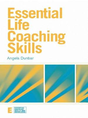 Essential Life Coaching Skills - Essential Coaching Skills and Knowledge (Hardback)