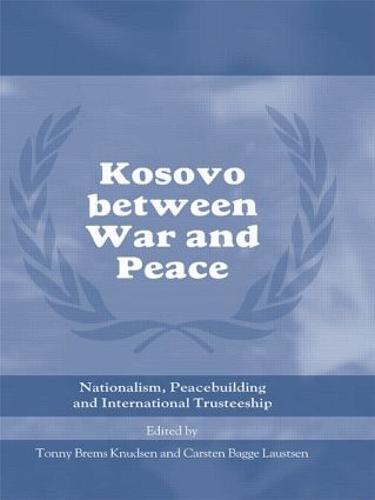 Kosovo between War and Peace: Nationalism, Peacebuilding and International Trusteeship - Cass Series on Peacekeeping (Paperback)