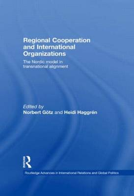 Regional Cooperation and International Organizations: The Nordic Model in Transnational Alignment - Routledge Advances in International Relations and Global Politics (Hardback)
