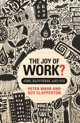 The Joy of Work?: Jobs, Happiness, and You (Hardback)