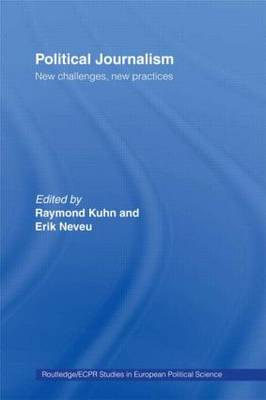 Political Journalism: New Challenges, New Practices - Routledge/ECPR Studies in European Political Science (Paperback)