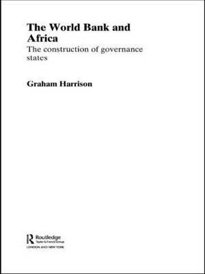The World Bank and Africa: The Construction of Governance States (Paperback)