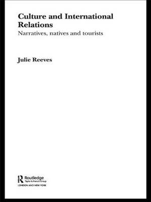 Culture and International Relations: Narratives, Natives and Tourists - Routledge Advances in International Relations and Global Politics (Paperback)