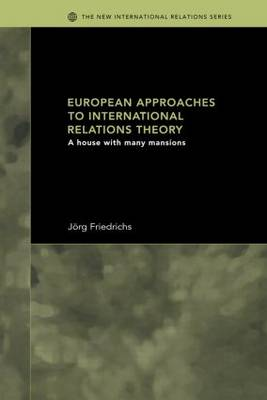European Approaches to International Relations Theory: A House with Many Mansions - New International Relations (Paperback)