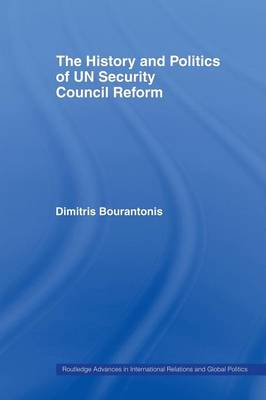 The History and Politics of UN Security Council Reform - Routledge Advances in International Relations and Global Politics (Paperback)
