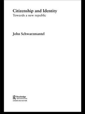 Citizenship and Identity: Towards a New Republic - Routledge Innovations in Political Theory (Paperback)