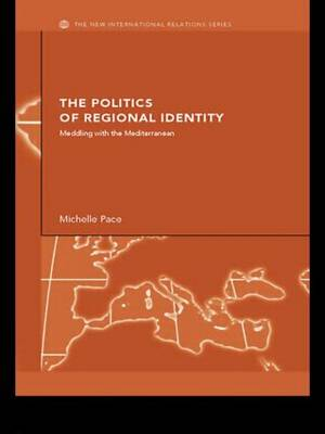 The Politics of Regional Identity: Meddling with the Mediterranean - New International Relations (Paperback)