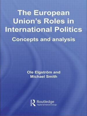 The European Union's Roles in International Politics: Concepts and Analysis (Paperback)