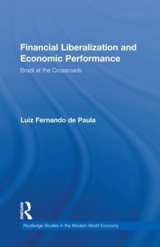 Financial Liberalization and Economic Performance: Brazil at the Crossroads (Hardback)