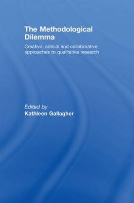The Methodological Dilemma: Creative, critical and collaborative approaches to qualitative research (Hardback)