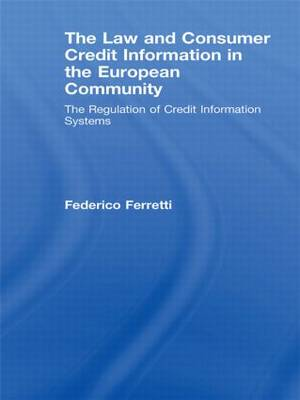 The Law and Consumer Credit Information in the European Community: The Regulation of Credit Information Systems (Hardback)