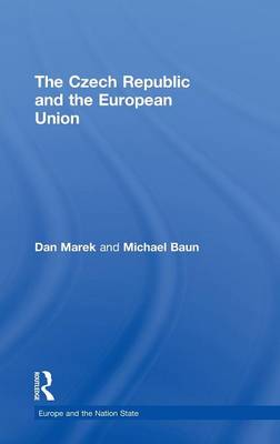 The Czech Republic and the European Union - Europe and the Nation State (Hardback)