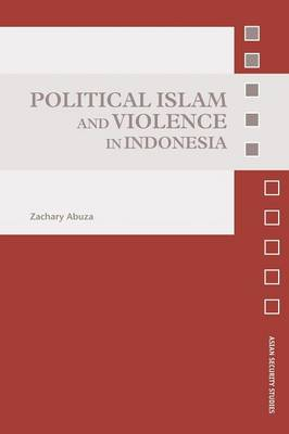 Political Islam and Violence in Indonesia - Asian Security Studies (Paperback)