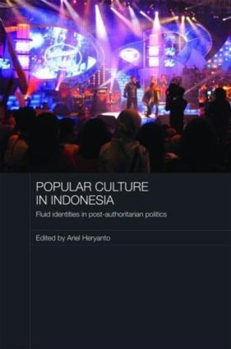 Popular Culture in Indonesia: Fluid Identities in Post-Authoritarian Politics (Hardback)