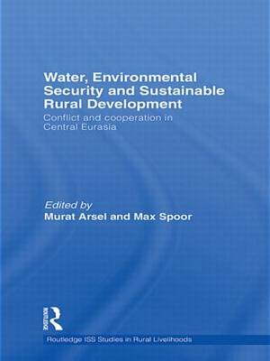 Water, Environmental Security and Sustainable Rural Development: Conflict and cooperation in Central Eurasia - Routledge ISS Studies in Rural Livelihoods (Hardback)