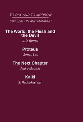 Today and Tomorrow Mankind and Civilization Volume 2: The World, the Flesh and The Devil Proteus, or the Future of Intelligence The Next Chapter Kalki or the Future of Civilization (Hardback)