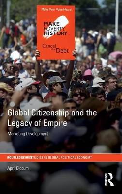 Global Citizenship and the Legacy of Empire: Marketing Development - RIPE Series in Global Political Economy (Hardback)