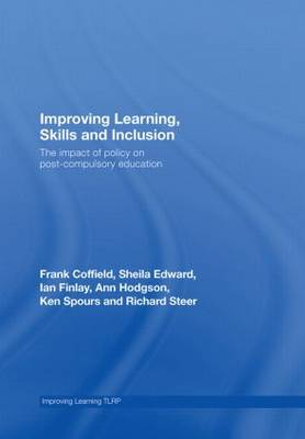 Improving Learning, Skills and Inclusion: The Impact of Policy on Post-Compulsory Education - Improving Learning (Hardback)