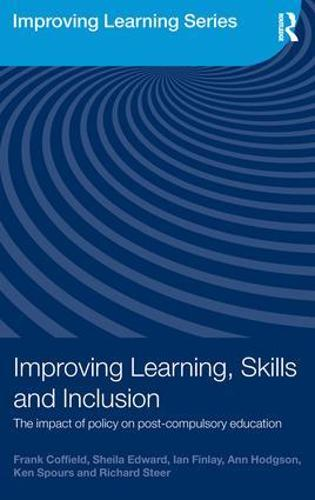Improving Learning, Skills and Inclusion: The Impact of Policy on Post-Compulsory Education - Improving Learning (Paperback)