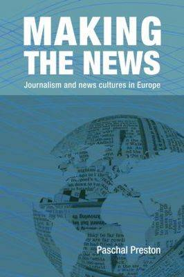 Making the News: Journalism and News Cultures in Europe (Paperback)