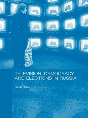 Television, Democracy and Elections in Russia - BASEES/Routledge Series on Russian and East European Studies (Paperback)