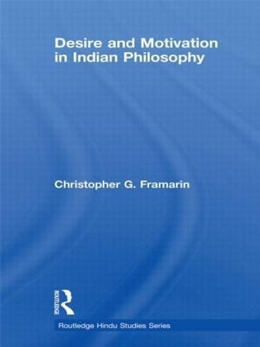 Desire and Motivation in Indian Philosophy - Routledge Hindu Studies Series (Hardback)