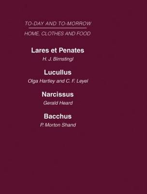 Today and Tomorrow Volume 5 Home, Clothes and Food: Laret et Penates or the Home of the Future Lucullus the Food of the Future Narcissus an Anatomy of Clothes Bacchus, or Wine To-day and To-morrow (Hardback)