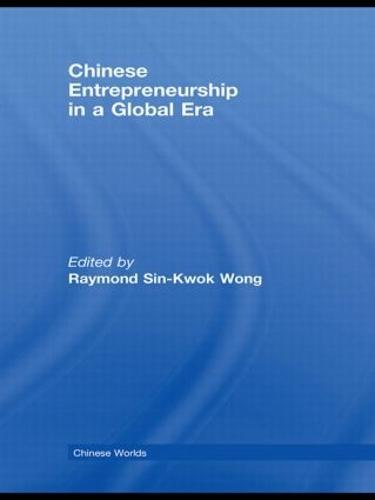 Chinese Entrepreneurship in a Global Era (Hardback)